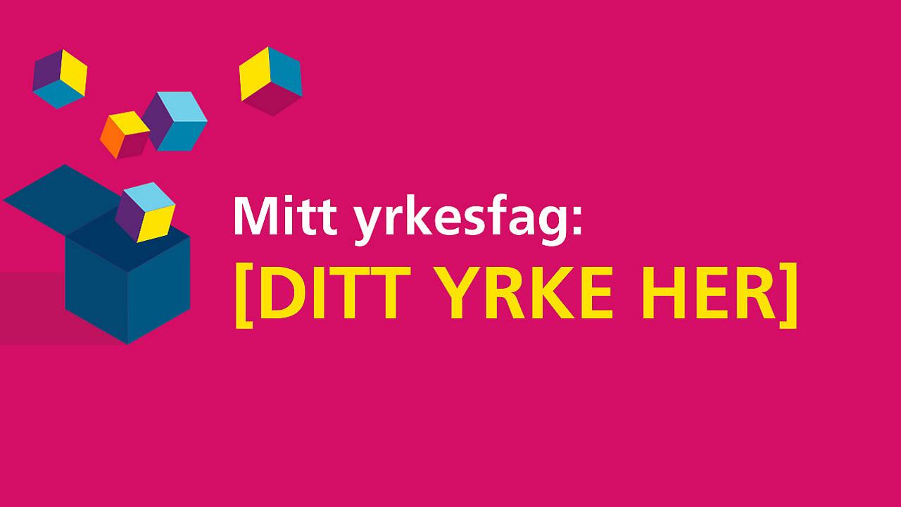 Illustrasjonsbilde for video-kampanjen Mitt Yrkesfag